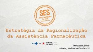 Estratgia da Regionalizao da Assistncia Farmacutica Jans Bastos