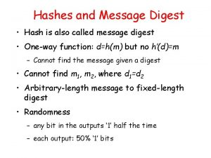 Hashes and Message Digest Hash is also called