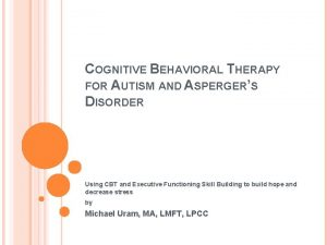 COGNITIVE BEHAVIORAL THERAPY FOR AUTISM AND ASPERGERS DISORDER