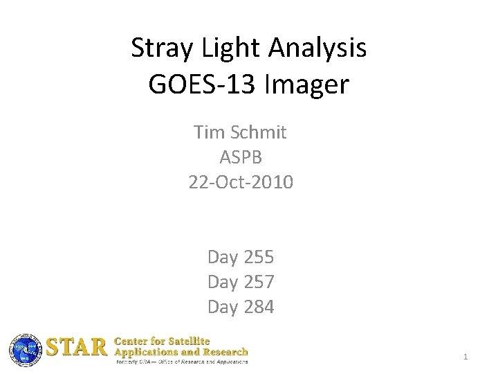 Stray Light Analysis GOES13 Imager Tim Schmit ASPB