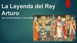 La Leyenda del Rey Arturo POR JACKSON PEREIRA