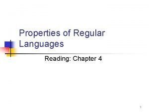 Properties of Regular Languages Reading Chapter 4 1
