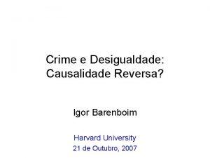 Crime e Desigualdade Causalidade Reversa Igor Barenboim Harvard