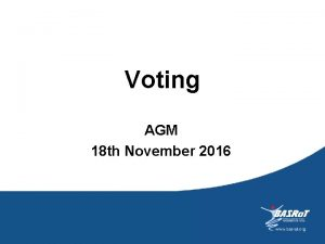 Voting AGM 18 th November 2016 Positions for