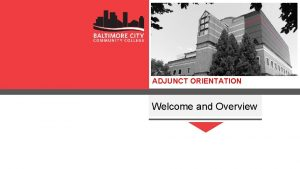 ADJUNCT ORIENTATION Welcome and Overview Welcome to the