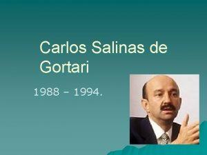 Carlos Salinas de Gortari 1988 1994 Datos biogrficos