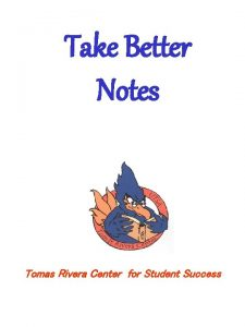 Take Better Notes Tomas Rivera Center for Student