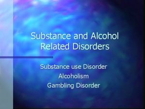 Substance and Alcohol Related Disorders Substance use Disorder
