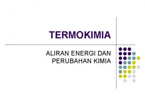 TERMOKIMIA ALIRAN ENERGI DAN PERUBAHAN KIMIA Bentukbentuk Energi