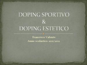 DOPING SPORTIVO DOPING ESTETICO Francesco Valente Anno scolastico