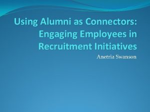 Using Alumni as Connectors Engaging Employees in Recruitment