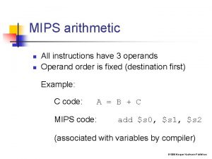 MIPS arithmetic n n All instructions have 3