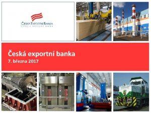 esk exportn banka 7 bezna 2017 Zaloen banky