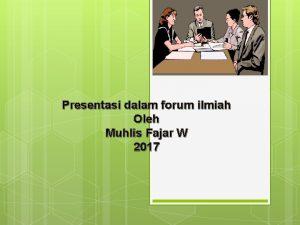 Presentasi dalam forum ilmiah Oleh Muhlis Fajar W