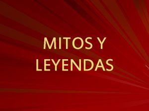 MITOS Y LEYENDAS LA IMPORTANCIA DE ELLOS Los
