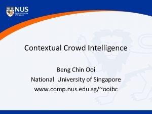 Contextual Crowd Intelligence Beng Chin Ooi National University