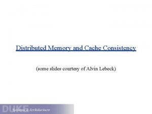 Distributed Memory and Cache Consistency some slides courtesy