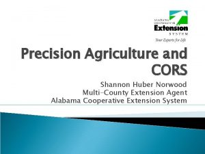 Precision Agriculture and CORS Shannon Huber Norwood MultiCounty