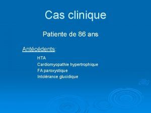 Cas clinique Patiente de 86 ans Antcdents HTA