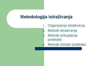 Metodologija istraivanja 1 2 3 4 Organizacija istraivanja