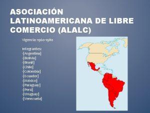 ASOCIACIN LATINOAMERICANA DE LIBRE COMERCIO ALALC Vigencia 1960