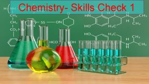 Chemistry Skills Check 1 1 SKILLS CHECK ON