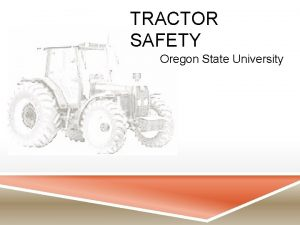 TRACTOR SAFETY Oregon State University TRACTOR SAFETY OSHA