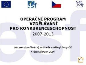 OPERAN PROGRAM VZDLVN PRO KONKURENCESCHOPNOST 2007 2013 Ministerstvo