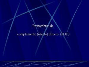 Pronombres de complemento objeto directo POD Las siguientes
