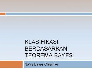 KLASIFIKASI BERDASARKAN TEOREMA BAYES Nave Bayes Classifier Pendahuluan