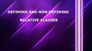 DEFINING AND NONDEFINING RELATIVE CLAUSES Mr Nelson who