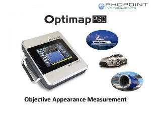 Objective Appearance Measurement Appearance of surface finish Many