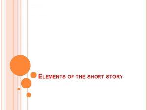 ELEMENTS OF THE SHORT STORY PLOT PLOT STORY