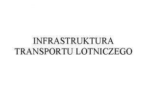 INFRASTRUKTURA TRANSPORTU LOTNICZEGO Na infrastruktur transportu lotniczego skadaj