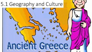 5 1 Geography and Culture Geography Where is