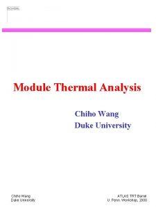 Module Thermal Analysis Chiho Wang Duke University ATLAS