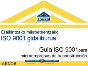Eraikintzako mikroeteentzako ISO 9001 gidaliburua Gua ISO 9001