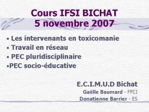 Cours IFSI BICHAT 5 novembre 2007 Les intervenants