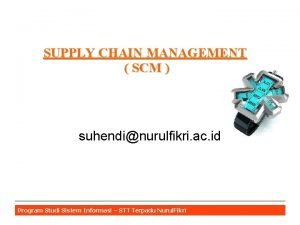 SUPPLY CHAIN MANAGEMENT SCM suhendinurulfikri ac id Program