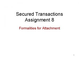Secured Transactions Assignment 8 Formalities for Attachment 1