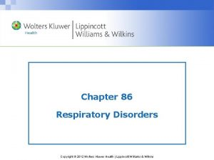 Chapter 86 Respiratory Disorders Copyright 2012 Wolters Kluwer