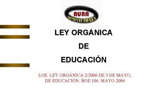 LEY ORGNICA DE EDUCACIN LOE LEY ORGNICA 22006