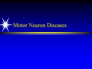Motor Neuron Diseases n Motor Neuron Diseases n