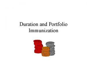 Duration and Portfolio Immunization Portfolio Immunization Portfolio immunization