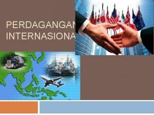 PERDAGANGAN INTERNASIONAL Pendahuluan Ilmu Ekonomi Internasional cabang ilmu