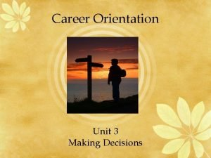 Career Orientation Unit 3 Making Decisions Decisions The