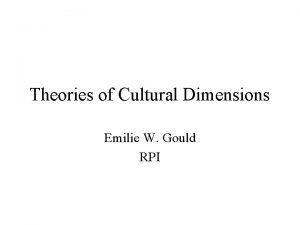 Theories of Cultural Dimensions Emilie W Gould RPI
