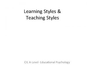 Learning Styles Teaching Styles CIE ALevel Educational Psychology