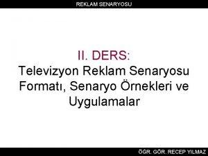 REKLAM SENARYOSU II DERS Televizyon Reklam Senaryosu Format