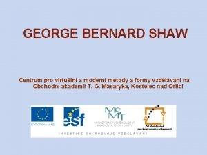 GEORGE BERNARD SHAW Centrum pro virtuln a modern